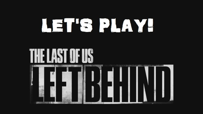Let's Play! The Last of Us: Left Behind