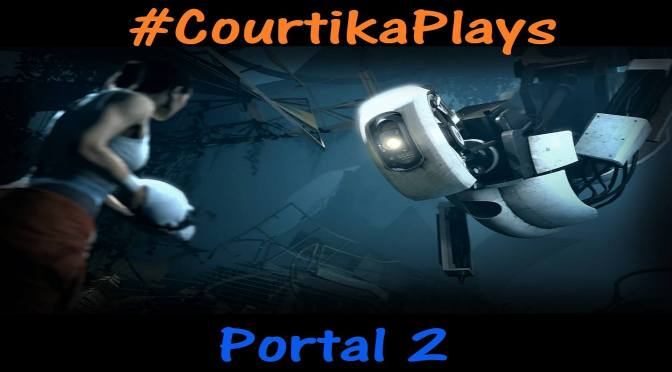 #CourtikaPlays Portal 2 – Part One