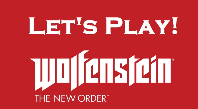 Let's Play Wolfenstein: The New Order – First Two Hours