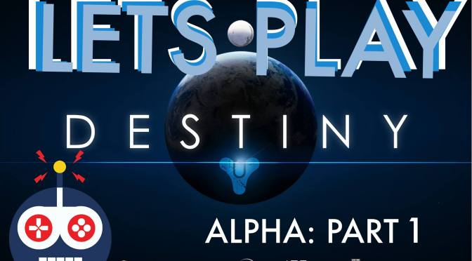 Let's Play: Destiny Alpha!