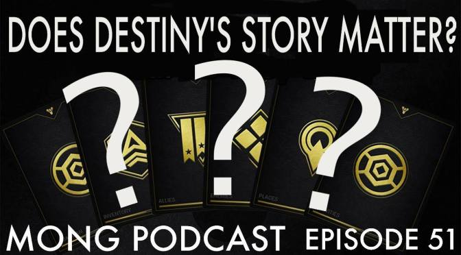 MONG Podcast – 51 – Does Destiny's Story Matter?