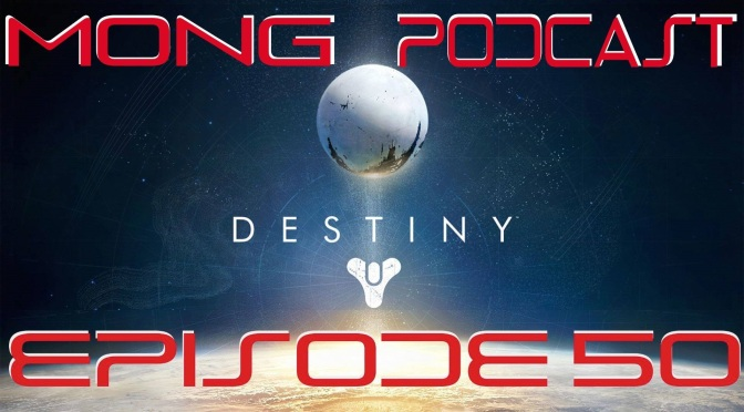 MONG Podcast – 50 – It's a Celebration! Oh, and Destiny Came Out!