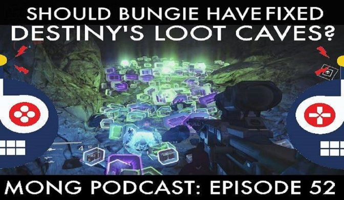 MONG Podcast – 52 – Should Bungie Have Fixed Destiny's Loot Caves?