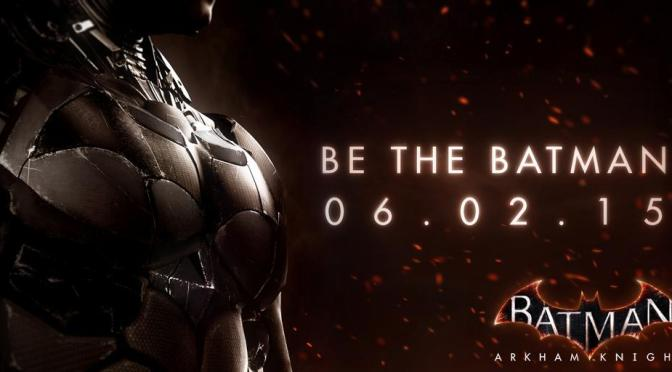 Batman: Arkham Knight Gets A Release Date