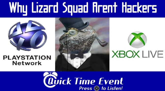 Quick Time Event – 13 – Why Lizard Squad Aren't Hackers