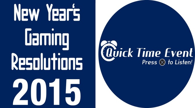 Quick Time Event – 14 – New Year's Gaming Resolutions