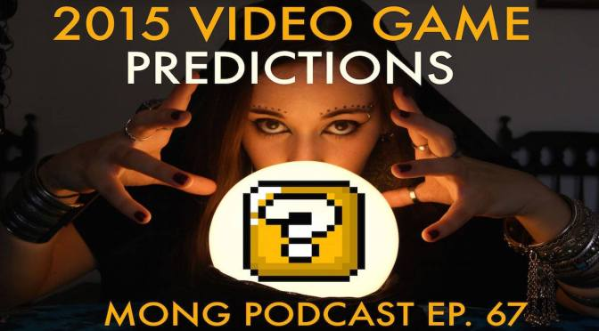 MONG Podcast – 2015 Video Game Predictions