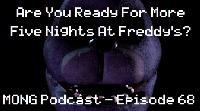 MONG Podcast – Are You Ready For More Five Nights at Freddy's?
