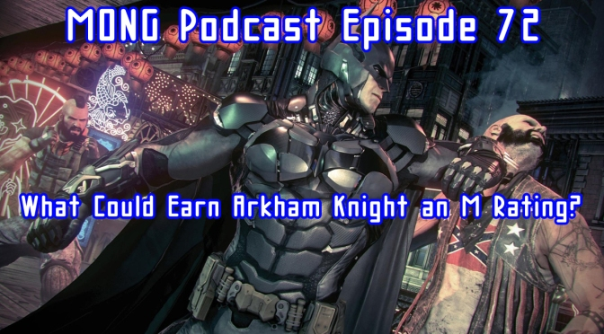 MONG Podcast – What Could Earn Arkham Knight an M Rating?
