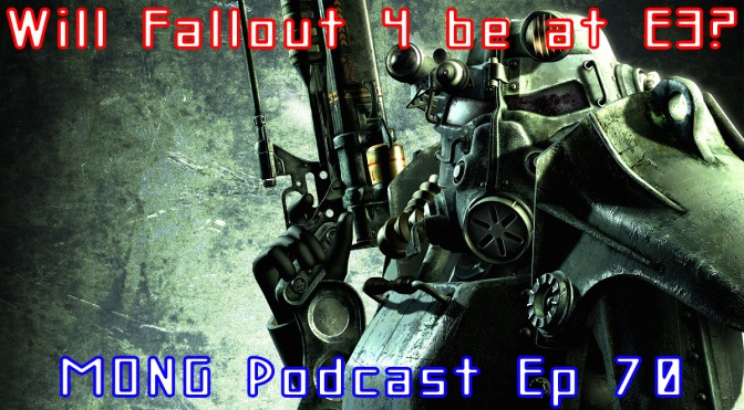 MONG Podcast – Will Fallout 4 be at E3?
