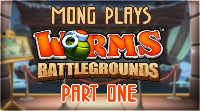 MONG Plays – Worms: Battlegrounds!