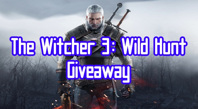 The Witcher 3: Wild Hunt Giveaway! Enter Now!