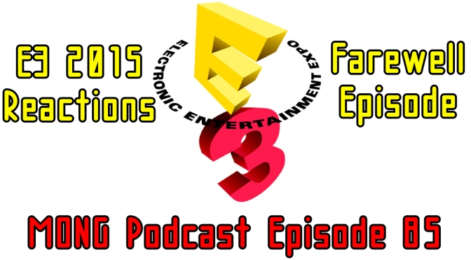 MONG Podcast – E3 Reactions – Farewell Episode