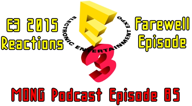 MONG Podcast – E3 Reactions – Farewell Episode