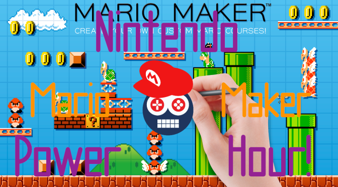Nintendo Power Hour Episode 7 – Super Mario Maker