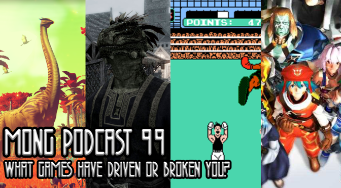 MONG Podcast 99 | What Games Have Driven or Broken You?