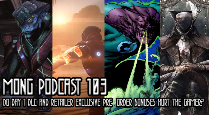 MONG Podcast 103 | Do Day 1 DLC and Retailer Exclusive Pre-Order Bonuses Hurt the Gamer?
