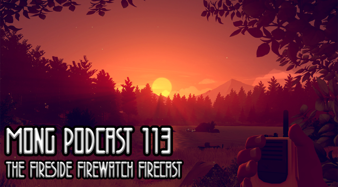 MONG Podcast 113 | The Fireside Firewatch Firecast