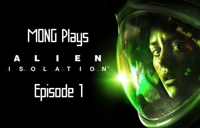 MONG Plays Alien: Isolation Episode 1
