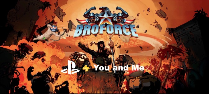 PS + You and Me Broforce Highlights