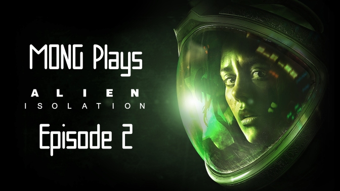 MONG Plays Alien: Isolation Episode 2