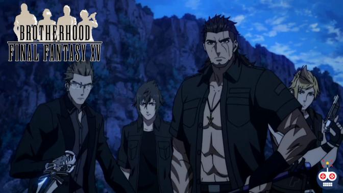 Brotherhood: Final Fantasy XV Series Review